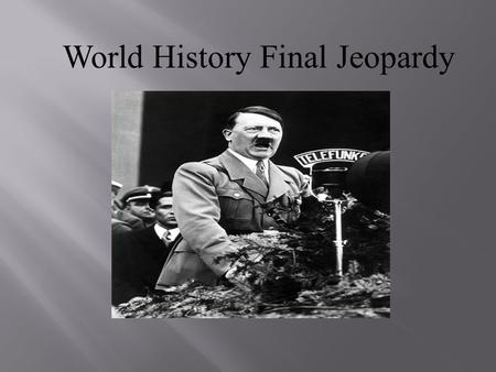 World History Final Jeopardy Review Game Ancient Times WWIIWWIPotluckFamous People MISC 10 20 30 40 50 60 70 80 90 100.