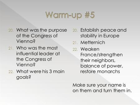 20. What was the purpose of the Congress of Vienna? 21. Who was the most influential leader at the Congress of Vienna? 22. What were his 3 main goals?