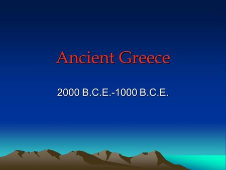 Ancient Greece 2000 B.C.E.-1000 B.C.E.. Overview of Greece Physical Setting –Northeast End of the Mediterranean –Consists of Small Peninsulas –Geography.