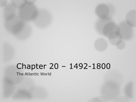 Chapter 20 – 1492-1800 The Atlantic World. Section 1 Spain Builds an American Empire.