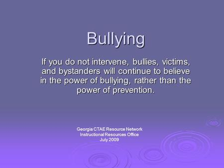 Bullying If you do not intervene, bullies, victims, and bystanders will continue to believe in the power of bullying, rather than the power of prevention.