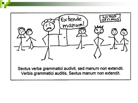 Takes two independent clauses and puts one in the ablative, often with a participle. verba grammatici audivit, sed manum non extendit.Sextus.