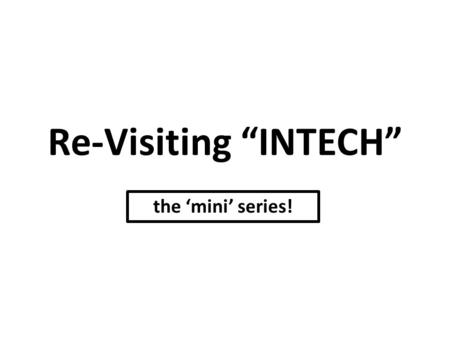 "Re-Visiting ""INTECH"" the 'mini' series!. Steps You MUST Take Before Placing a Tech Problem on the Tech Board Sometimes you are smarter than you realize."