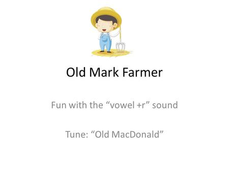 "Fun with the ""vowel +r"" sound Tune: ""Old MacDonald"""