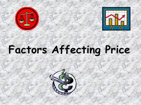Factors Affecting Price. Lesson Objectives What are the factors that affect the selling price of a product? What are legal and ethical considerations.