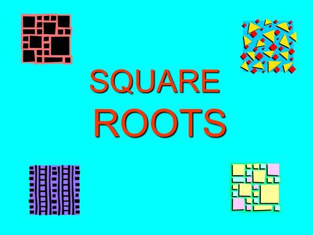SQUARE ROOTS ROOTS. SQUARE ROOTS 4 4 3 3 5 5 5 2= 5 x 5 = 25 4 2= 4 x 4 = 16 3 2= 3 x 3 = 9 = 4 = 5 = 3.