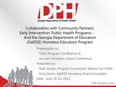 Presentation to: Title I Program Conference & Annual Homeless Liaison Conference Presented by: Ruth Cantor, Program Consultant, Babies Can't Wait Erica.