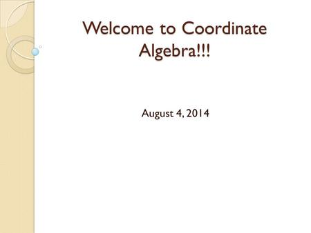 Welcome to Coordinate Algebra!!! August 4, 2014. NEW FRIEND SCAVENGER HUNT.