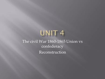 The civil War 1860-1865 Union vs confederacy Reconstruction.