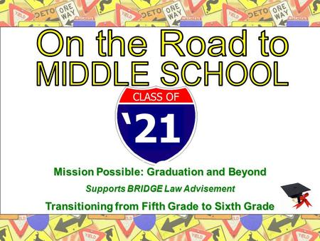 '21 19 CLASS OF Mission Possible: Graduation and Beyond Supports BRIDGE Law Advisement Transitioning from Fifth Grade to Sixth Grade.
