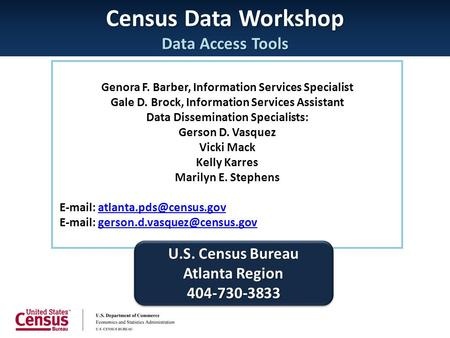 Census Data Workshop Data Access Tools Genora F. Barber, Information Services Specialist Gale D. Brock, Information Services Assistant Data Dissemination.