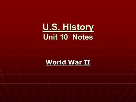 U.S. <strong>History</strong> Unit 10 Notes World War II.