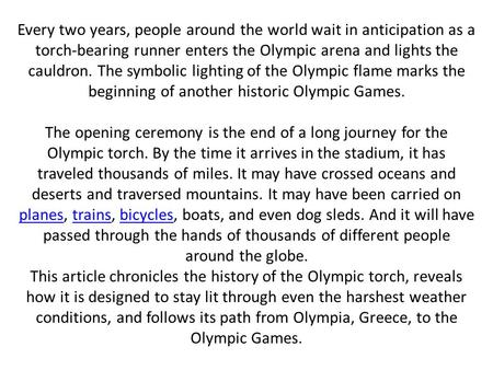 Every two years, people around the world wait in anticipation as a torch-bearing runner enters the Olympic arena and lights the cauldron. The symboli­c.