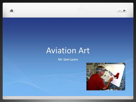 Aviation Art Mr. Sam Lyons Home Page Browse The Gallery Lyons Studio News Flash Meet Sam Lyons Just Released Originals For Sale FAQs General Aviation Military.