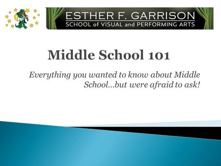 Everything you wanted to know about Middle School…but were afraid to ask!