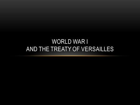 WORLD WAR I AND THE TREATY OF VERSAILLES. CAUSES OF WORLD WAR I World War I began when Archduke Franz Ferdinand was assassinated by a Serbian, Gavrilo.