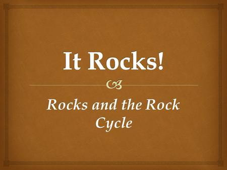 Rocks and the Rock Cycle.   A rock is a mixture of minerals, rock fragments, volcanic glass, organic matter, or other natural materials.  What do you.