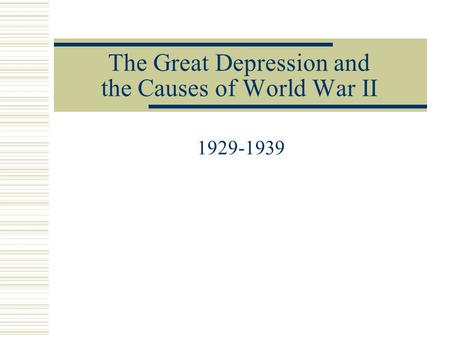The Great Depression and the Causes of World War II 1929-1939.