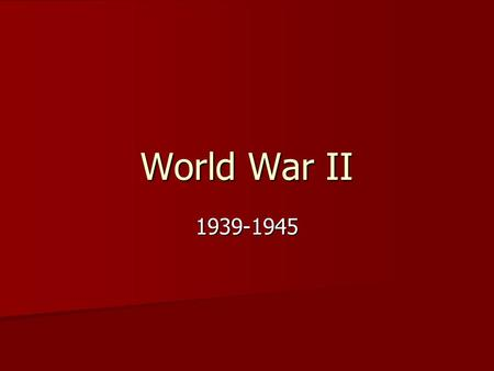 World War II 1939-1945. I. Causes A. Similar Causes to WWI World War I World War II 1. Alliances 2. Nationalism 3. Militarism 4. Imperialism.