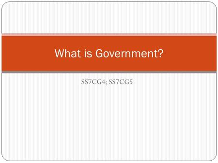 SS7CG4; SS7CG5 What is Government?. Your Definition.