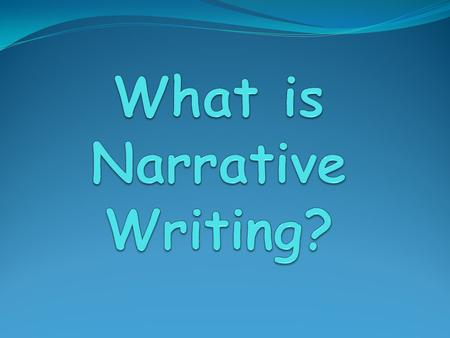 Narrative Writing In narrative writing, a writer tells a story about something that actually happened, might have happened, or might happen in the future.