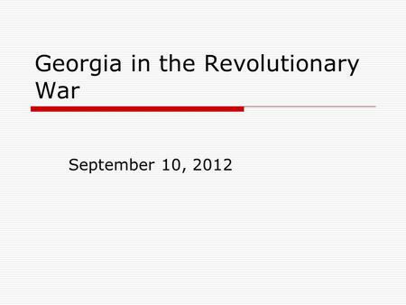 Georgia in the Revolutionary War September 10, 2012.