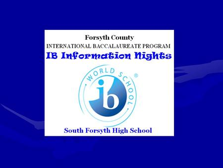 3295IB World-wide – 3295 schools in 141 countries 744 US Diploma Schools 25 Georgia Diploma Schools 1* Forsyth Diploma Schools ~ 8 Caribbean Diploma Schools.