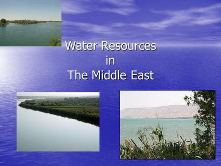 Water Resources in The Middle East. Going with the Flow Water, unlike most other natural resources, does not respect political boundaries. The natural.
