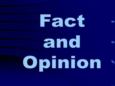 A fact is a statement that can be proven. An opinion is a statement that tells what someone thinks or believes.