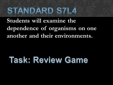 Students will examine the dependence of organisms on one another and their environments.