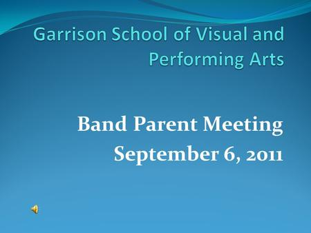 Band Parent Meeting September 6, 2011. Are you receiving the band's email from me each day? If not, please contact Ms. Hatley in the Data Office to update.