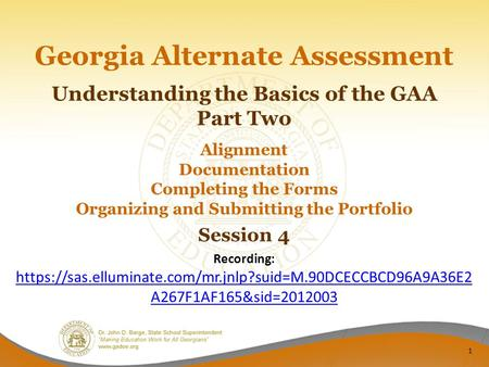 Georgia Alternate Assessment Understanding the Basics of the GAA Part Two Alignment Documentation Completing the Forms Organizing and Submitting the Portfolio.