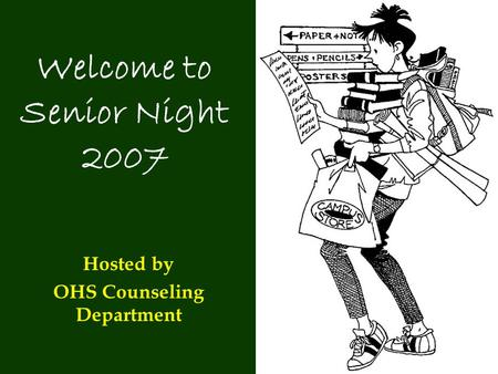 Welcome to Senior Night 2007 Hosted by OHS Counseling Department.
