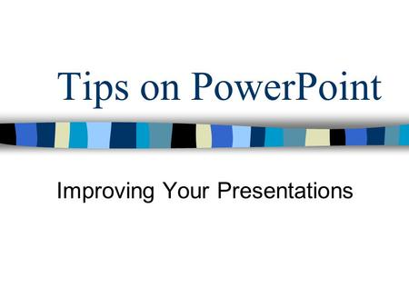 Tips on PowerPoint Improving Your Presentations Objectives Purpose of presentations Contrast Image Use Fonts Use 7 x 7 Rule Slide Transitions & Custom.