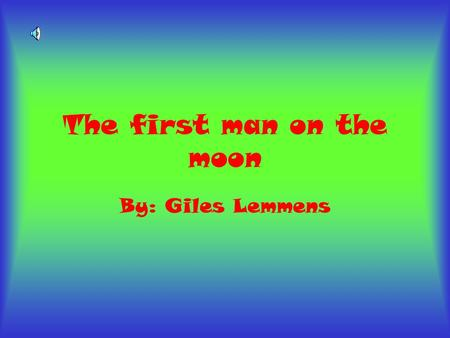 The first man on the moon By: Giles Lemmens. The Crew These were the words heard around the world on July 20, 1969 when Neil Armstrong became the first.