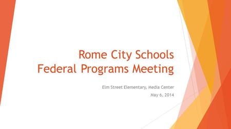 Rome City Schools Federal Programs Meeting Elm Street Elementary, Media Center May 6, 2014.