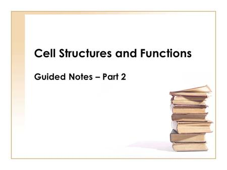 Cell Structures and Functions Guided Notes – Part 2.