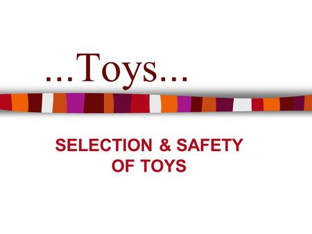 "... Toys... SELECTION & SAFETY OF TOYS. TOYS The word ""Toy"" comes from an old English term that means :TOOL Toys are TOOLS for a child. With these tools,"