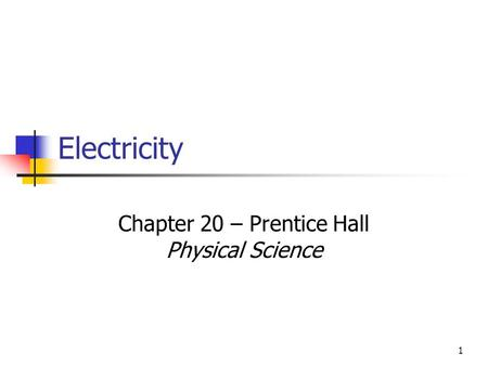 1 Electricity Chapter 20 – Prentice Hall Physical Science.