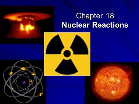 Chapter 18 Nuclear Reactions. Chemical Reactions  Occur in the outer electron energy level  Valance electrons.