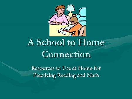 A School to Home Connection Resources to Use at Home for Practicing Reading and Math.