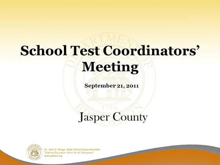 School Test Coordinators' Meeting September 21, 2011 Jasper County.