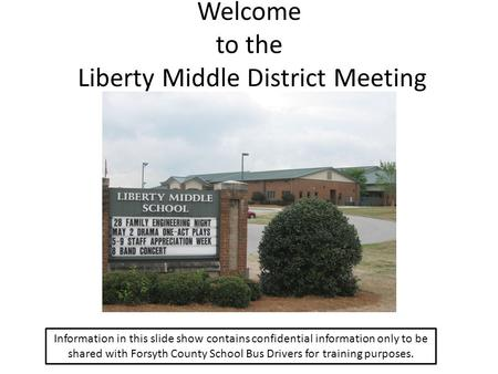 Welcome to the Liberty Middle District Meeting Information in this slide show contains confidential information only to be shared with Forsyth County School.