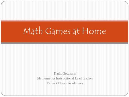 Karla Goldhahn Mathematics Instructional Lead teacher Patrick Henry Academies Math Games at Home.