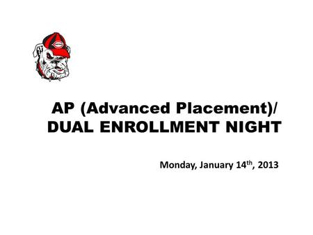 AP (Advanced Placement)/ DUAL ENROLLMENT NIGHT Monday, January 14 th, 2013.