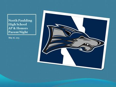 North Paulding High School AP & Honors Parent Night May 16, 2013.