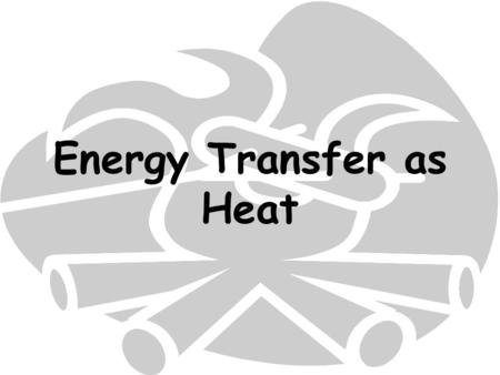 Energy Transfer as Heat. S8P2 d. Describe how heat can be transferred through matter by collisions of atoms (conduction) or through space (radiation).