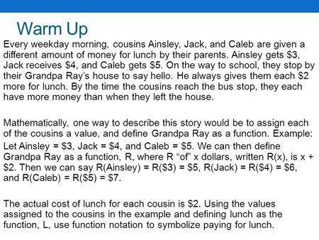 Warm Up Every weekday morning, cousins Ainsley, Jack, and Caleb are given a different amount of money for lunch by their parents. Ainsley gets $3, Jack.