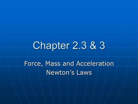 Chapter 2.3 & 3 Force, Mass and Acceleration Newton's Laws.