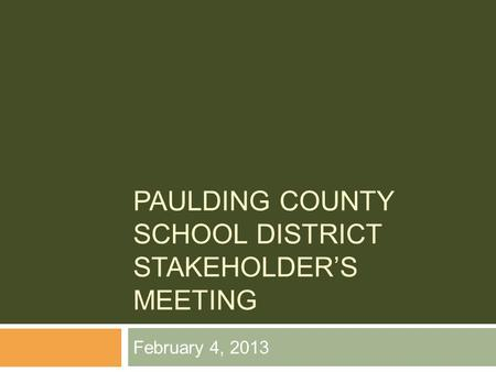 PAULDING COUNTY SCHOOL DISTRICT STAKEHOLDER'S MEETING February 4, 2013.